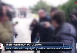Tren kazasıyla ilgili 3 görevli hakkında tutuklama kararı