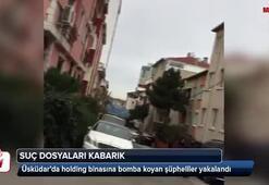 Holding binasına bomba koyan şüpheliler yakalandı