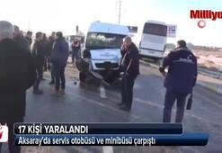 Aksarayda servis otobüsü ve minibüsü çarpıştı