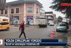 Sokakta çırılçıplak dolaşırken bulundu