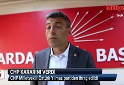 CHP Öztürk Yılmazı ihraç etti