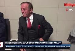 İş adamı Ali Ağaoğlu, Zekeriya Öz'ün Dubai tatilini mahkemede anlattı