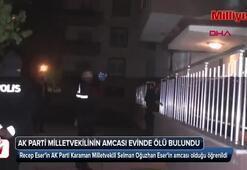 AK Parti milletvekilinin amcası evinde ölü bulundu