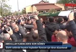 Silahlı saldırıda hayatını kaybeden Abdullah Karacana son görev
