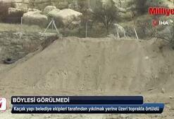 Kapadokya'da kaçak binanın üzeri toprakla örtüldü