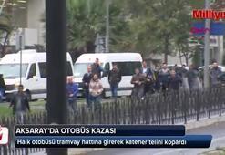 Aksarayda otobüs kaza yaptı; tramvay seferleri aksadı