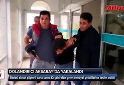 Kırşehirde dolandırdı, Aksaray'da yakalandı