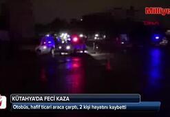 Otobüs, hafif ticari araca çarptı, 2 kişi hayatını kaybetti
