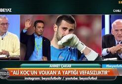 Ahmet Çakar: Ali Koç Volkan Demireli ezdirdi