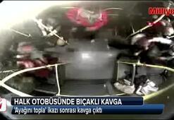 Ankarada halk otobüsündeki bıçaklı kavga kamerada
