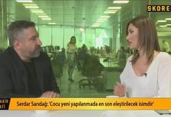 Serdar Sarıdağ: Giroud Türkiyeyi istemedi, forvet transfer edilecek