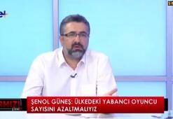Serdar Ali Çelikler: Şenol hocaya göre yabancı sayısı fazlaysa...