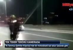15 Şehitler Köprüsü'nde tek teker terörü kamerada