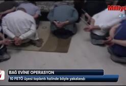Daha önce ceza alan 10 FETÖ üyesi toplantı halinde böyle yakalandı