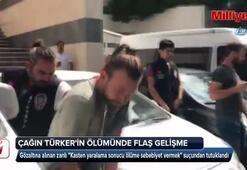 Çağın Türkerin ölümünde flaş gelişme