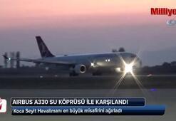 Koca Seyit Havalimanı en büyük misafirini ağırladı Airbus A330 su köprüsü ile karşılandı