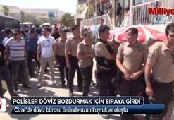 Polisler döviz bozdurmak için sıraya girdi