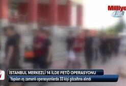 İstanbul merkezli 14 ilde FETÖ operasyonu