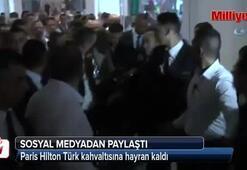 Paris Hilton Türk kahvaltısına hayran kaldı