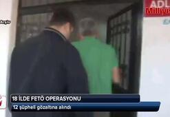 18 ilde FETÖ operasyonu: 12 gözaltı