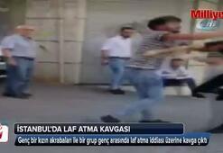 İstanbul'da laf atma kavgasında tekme ve yumruklar havada uçuştu
