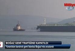 Yunanistan bandıralı gemi boğazda arızalandı