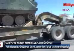 Suriyeye askeri araç sevkiyatı sürüyor