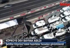 Şehitler Köprüsündeki hazırlıklar havadan görüntülendi