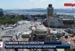 Kubbesine kurşun dökülmeye başlanan Taksim Camiinde son durum havadan görüntülendi