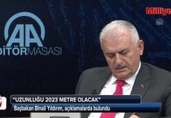 Başbakan Binali Yıldırım: 2023 metre olacak