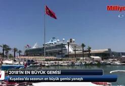 Kuşadası'na 2018 sezonunun en büyük gemisi yanaştı