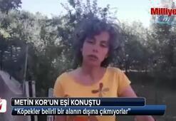 Kaybolan Metin Kor'un eşi konuştu