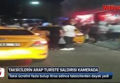 Taksicilerin Arap turistlere saldırısı kamerada