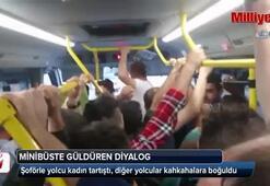 Minibüs şoförüyle yolcu kadın tartıştı, diğer yolcular kahkahalara boğuldu