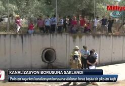 Polisten kaçan hırsız kanalizasyon borusuna saklandı