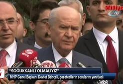 MHP Lideri Bahçeliden flaş çağrı: Soğukkanlı olmak lazım