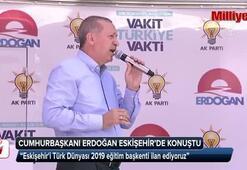 Cumhurbaşkanı Erdoğan: Eskişehiri Türk Dünyası 2019 eğitim başkenti ilan ediyoruz
