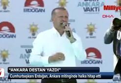 Cumhurbaşkanı Erdoğan, Ankara mitinginde halka hitap etti