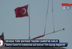 Taksim Camisi'ne devasa Türk bayrağı asıldı