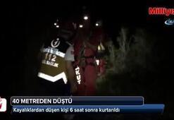 Kayalıklardan düşen kişi 6 saat sonra kurtarıldı