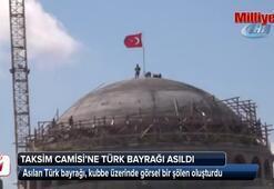 Taksim Camisine Türk Bayrağı asıldı
