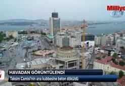 Ana kubbesine beton dökülen Taksim Camisi havadan görüntülendi