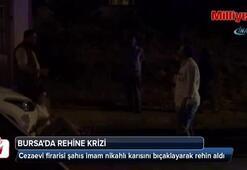 Cezaevi firarisi şahıs imam nikahlı karısını bıçaklayarak rehin aldı