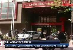 Siyasi partiler listelerini YSK'ya sundu