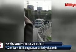 İstanbuldaki 1.2 milyon TLlik soygunun failleri yakalandı