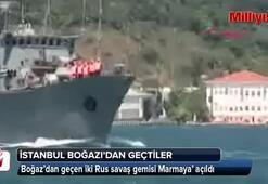 Rus savaş gemileri Boğazdan geçti