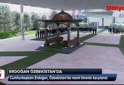 Cumhurbaşkanı Erdoğan Özbekistanda resmi törenle karşılandı
