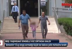 5 yaşındaki engelli kızı ortada kaldı