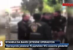 İstanbul'da yasadışı bahis çetesine operasyon