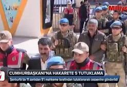 Cumhurbaşkanı Erdoğana hakarete 5 tutuklama